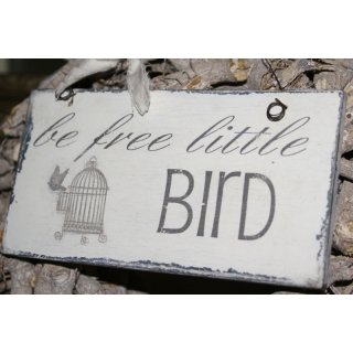 Schild be free little Bird Shabby Chic